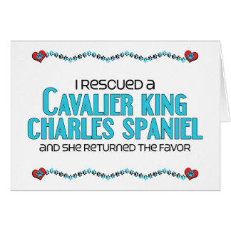 I Rescued a Cavalier King Charles Spaniel (Female) Greeting Card