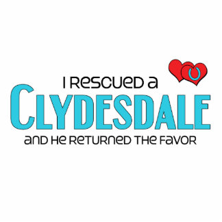 I Rescued a Clydesdale Male Horse Acrylic Cut Outs