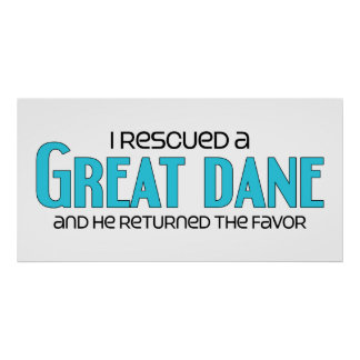 I Rescued a Great Dane Male Dog Posters