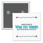 I Rescued a Wire Fox Terrier (Male Dog) Pinback Buttons