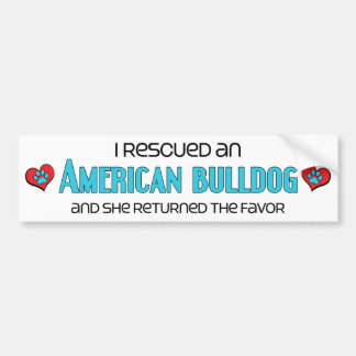 I Rescued an American Bulldog (Female Dog) Bumper Sticker