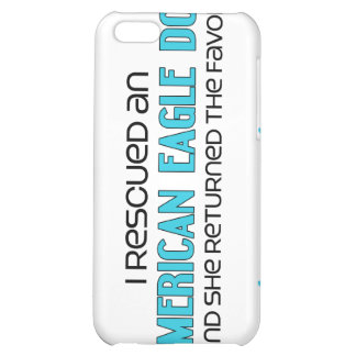 I Rescued an American Eagle Dog (Female Dog) Cover For iPhone 5C