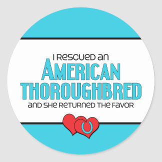 I Rescued an American Thoroughbred (Female Horse) Round Sticker