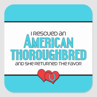 I Rescued an American Thoroughbred (Female Horse) Square Stickers