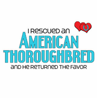 I Rescued an American Thoroughbred (Male Horse) Photo Cutout