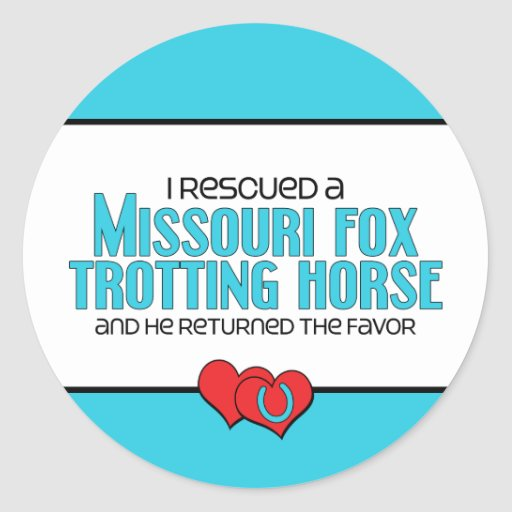 I Rescued Missouri Fox Trotting Horse (Male Horse) Round Stickers