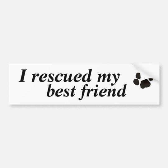 I rescued my best friend (adopted dog) bumper sticker
