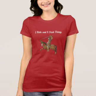 I ride and I stab things T-Shirt