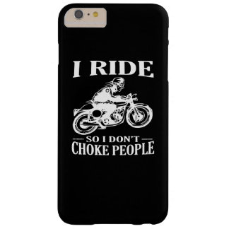I Ride So I Don't Choke People Barely There iPhone 6 Plus Case