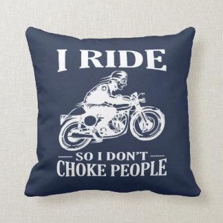 I Ride So I Don't Choke People Cushion