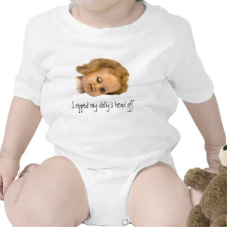 'I RIPPED MY DOLLY'S HEAD OFF' Baby Shirt