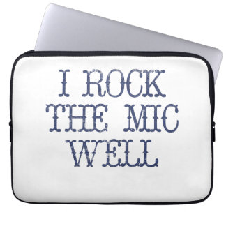 I Rock the Mic Well Computer Sleeve