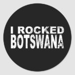 I Rocked Botswana Round Sticker