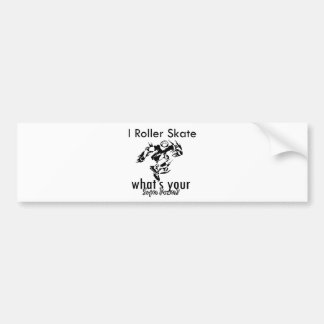 I rollerskate what s your super power bumper stickers