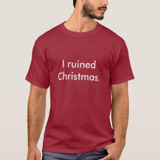 I ruined Christmas. T-shirt