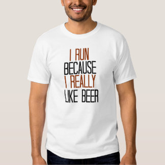 I Run because I Really Like Beer T-shirts