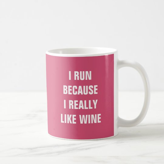I run because I really like wine Coffee