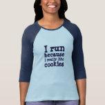 I run because... tee shirt