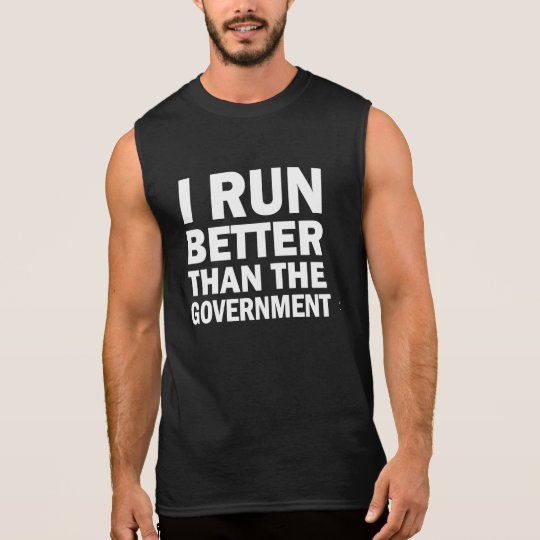 I Run Better than the Government funny men's