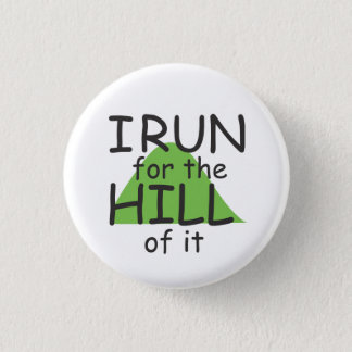 I Run for the Hill of it © - Funny Runner Themed 3 Cm Round Badge