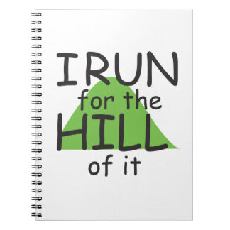I Run for the Hill of it © - Funny Runner Themed Note Books