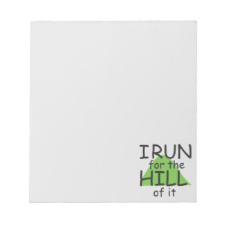 I Run for the Hill of it © - Funny Runner Themed Notepads