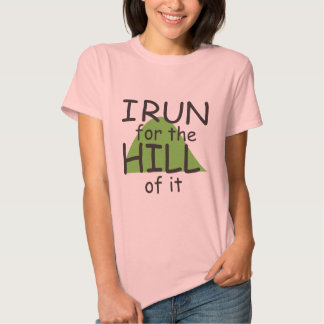 I Run for the Hill of it © - Funny Runner Themed Shirts