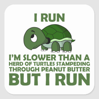 I Run. I'm Slower than a Turtle But I Run Square Sticker