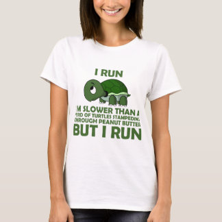 I Run. I'm Slower than a Turtle But I Run T-Shirt