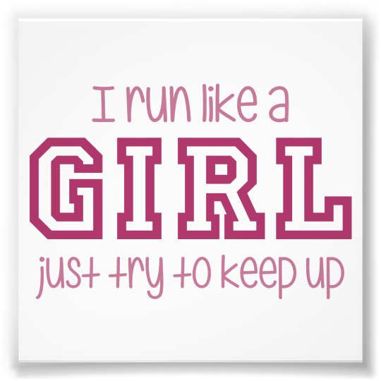 I Run Like a Girl Just Try to
