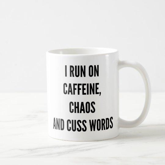 I run on caffeine chaos and cuss words