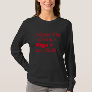 I Run On Caffeine, Pigs, And Cuss Words T-Shirt
