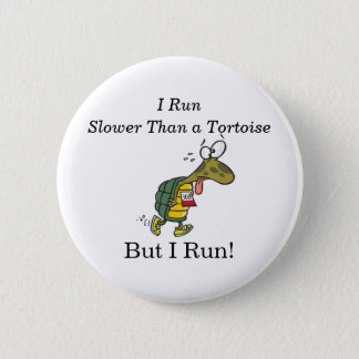 I run slower than a tortoise, but I run! 6 Cm Round Badge