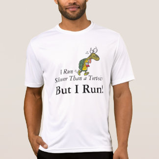 I run slower than a tortoise, but I run! T-Shirt