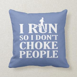 I RUN So I Don't Choke People Cushion
