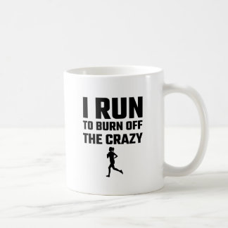 I Run To Burn Off The Crazy Coffee Mug
