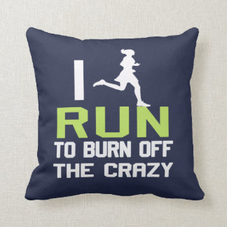 I RUN TO BURN OFF THE CRAZY CUSHION