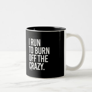 I run to burn off the crazy -   Running Fitness -. Two-Tone Coffee Mug