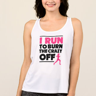I Run to Burn the Crazy off funny women's workout Tank Top