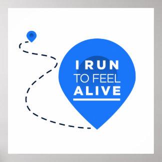 I Run To Feel ALIVE - Runner Inspiration Poster