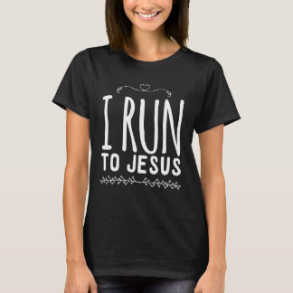 I run to jesus T-Shirt