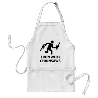 I Run With Chainsaws Aprons