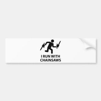 I Run With Chainsaws Bumper Sticker
