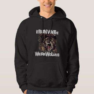 I Run With Werewolves Hooded Pullover