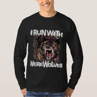 I Run With Werewolves T Shirts