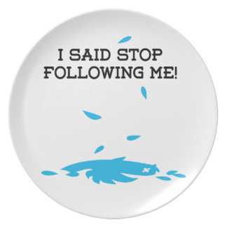 I said stop following me! party plates
