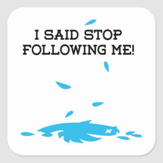 I said stop following me! square sticker