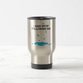 I said stop following me! stainless steel travel mug