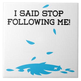 I said stop following me! ceramic tile