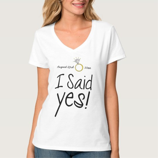 I Said Yes! Personalised with Engagement Date T-Shirt